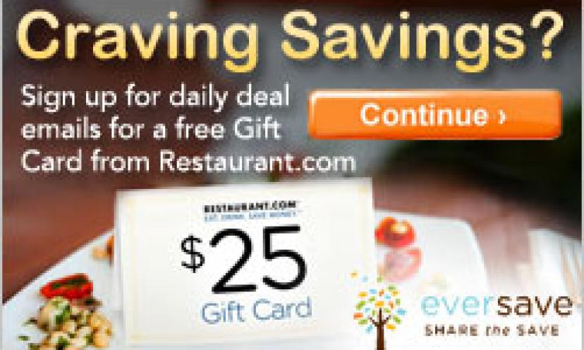 Get a Free $25 Restaurant.com Gift Card when you Sign-Up for Eversave!