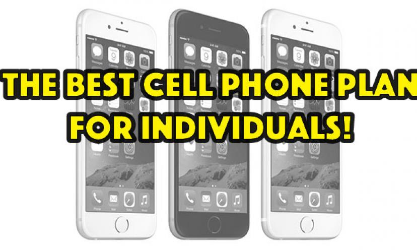 The BEST Cell Phone Plan for Individuals!