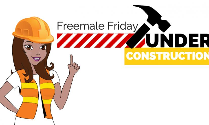 Under Construction: Freemale Fridays – For the Frugal, Fabulous Female!